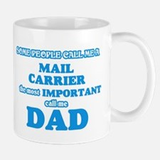 Some call me a Mail Carrier, the most importa Mugs