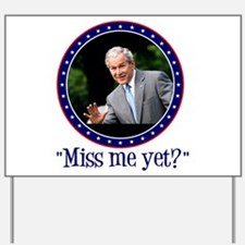 George W. Bush, Miss me, yet? Yard Sign