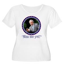 George W. Bush, Miss me, yet? T-Shirt