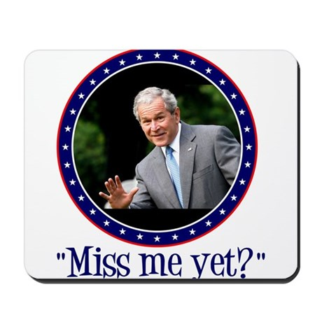 George W. Bush, Miss me, yet? Mousepad