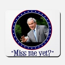 George W. Bush, Miss me, yet? Mousepad