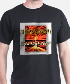 I'D RATHER BURN OUT! THEN FAD T-Shirt