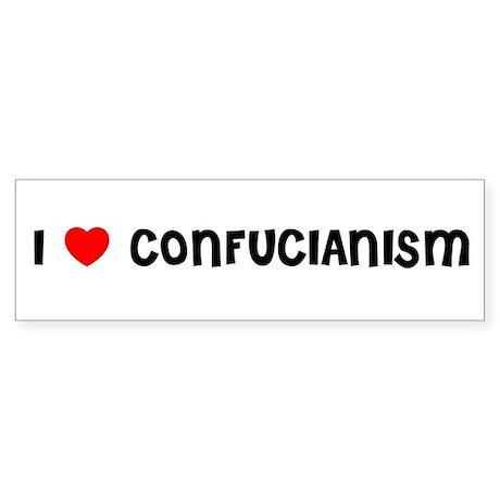 I LOVE CONFUCIANISM Bumper Sticker
