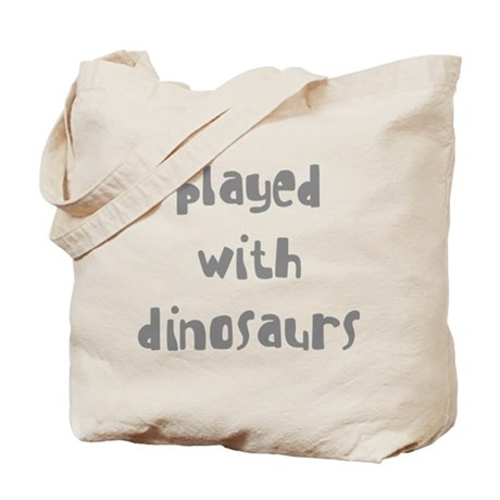 PLAYED WITH DINOSAURS Tote Bag