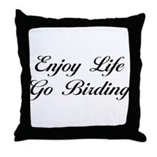Enjoy Life Go Birding Throw Pillow