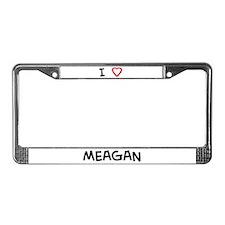 I Love MEAGAN License Plate Frame