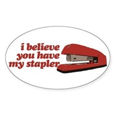 I Believe You Have My Stapler Decal