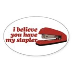 I Believe You Have My Stapler Sticker (Oval)