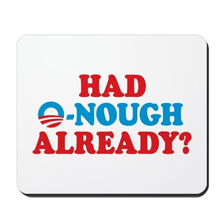 Anti-Obama O-nough Already Mousepad