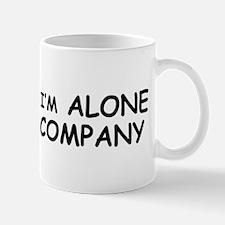 Even when im alone im in Bad Mug