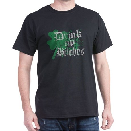 Drink Up Bitches St Pattys Da Dark T-Shirt