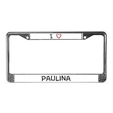 I Love Paulina License Plate Frame
