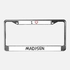 I Love Madisen License Plate Frame