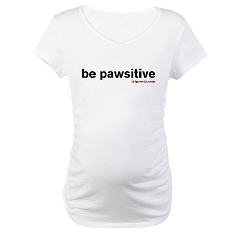 Be Pawsitive Maternity T-Shirt