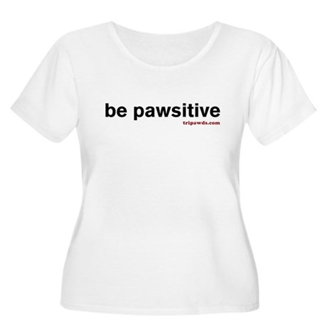 Be Pawsitive Women's Plus Size Scoop Neck T-Shirt