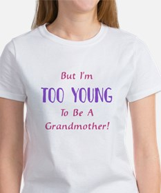 But I'm Too Young To Be A Gra Women's T-Shirt