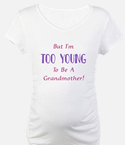 But I'm Too Young To Be A Gra Shirt