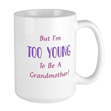 But I'm Too Young To Be A Gra Mug
