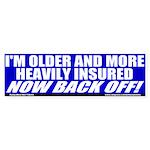 I'm Older And Better Insured Bumper Sticker