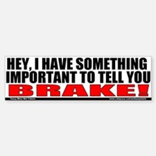 Brake! Bumper Bumper Bumper Sticker