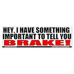 Brake! Bumper Bumper Sticker