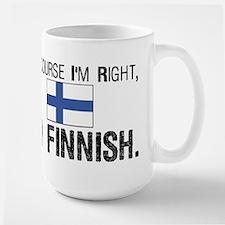 Of course I'm Right Finnish Large Mug