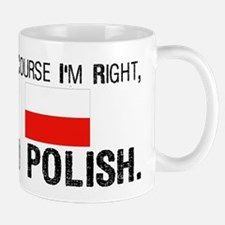 Of Course I'm Right I'm Polis Mug