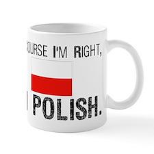 Of Course I'm Right I'm Polis Small Mug