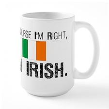Of Course I'm Right I'm Irish Mug