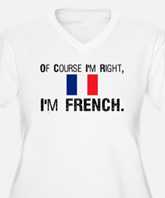 Of Course I'm Right I'm Frenc T-Shirt