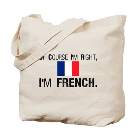 Of Course I'm Right I'm Frenc Tote Bag