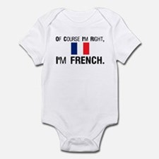 Of Course I'm Right I'm Frenc Infant Bodysuit