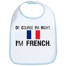 Of Course I'm Right I'm Frenc Bib