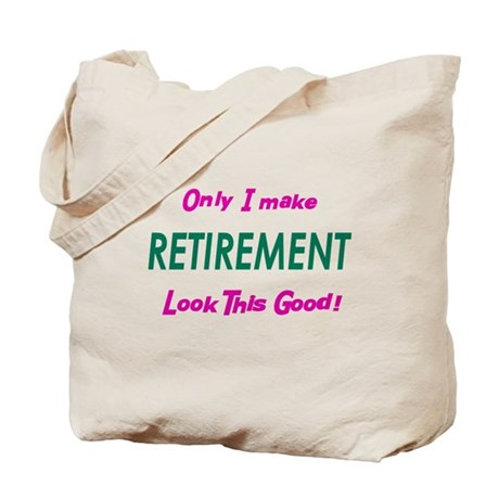 Only I Make Retirement Look T Tote Bag