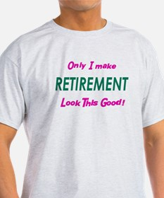 Only I Make Retirement Look T T-Shirt