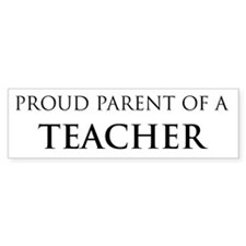 Proud Parent: Teacher Bumper Bumper Bumper Sticker
