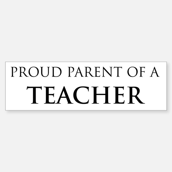 Proud Parent: Teacher Bumper Bumper Bumper Sticker