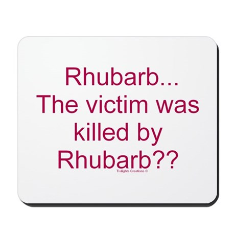 Killed by Rhubarb? Mousepad
