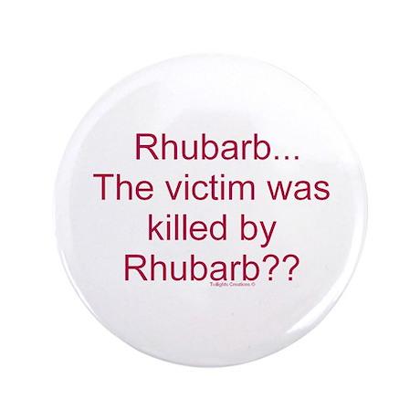 "Killed by Rhubarb? 3.5"" Button"