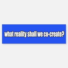Co-create Reality Bumper Bumper Bumper Sticker