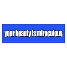 Your Beauty is Miraculous Bumper Bumper Sticker