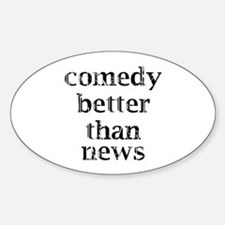 Comedy better than news Decal