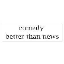 Comedy better than news Bumper Sticker