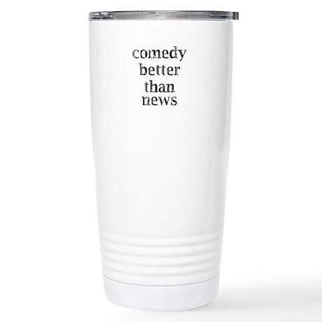 Comedy better than news Stainless Steel Travel Mug
