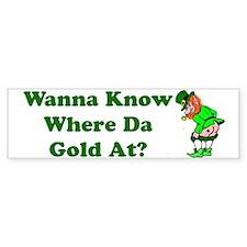Where da Gold At? Bumper Sticker