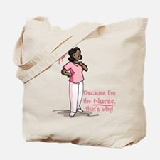Why Because I'm the Nurse Tote Bag