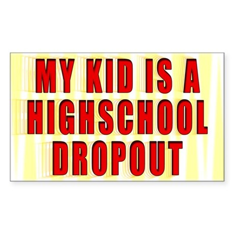 Highschool Dropout Rectangle Sticker