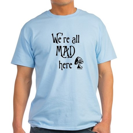 We're All Mad Light T-Shirt