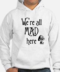 We're All Mad Hoodie