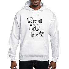 We're All Mad Hoodie Sweatshirt
